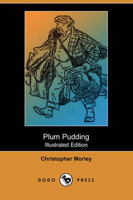 Plum Pudding (Illustrated Edition) (Dodo Press) by Christopher Morley