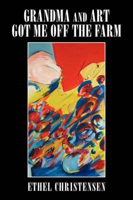 Grandma and Art Got Me Off the Farm by Ethel Christensen