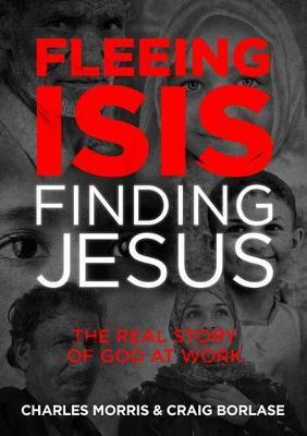 Fleeing Isis, Finding Jesus by Charles Morris