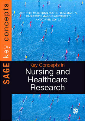 Key Concepts in Nursing and Healthcare Research by Annette McIntosh-Scott