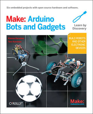 Make: Arduino Bots and Gadgets by Kimmo Karvinen