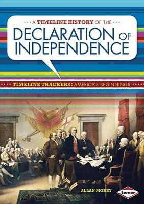 A Timeline History of the Declaration of Independence by Allan Morey