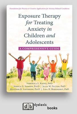 Exposure Therapy for Treating Anxiety in Children and Adolescents: A Comprehensive Guide by Veronica L. Raggi, Jessica G. Samson, Julia W. Felton, Heather R. Loffredo and Lisa H. Berghorst