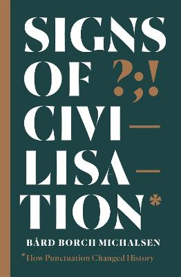 Signs of Civilisation: How punctuation changed history by Bard Borch Michalsen