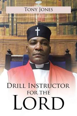 Drill Instructor for the Lord by Tony Jones