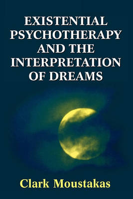 Existential Psychotherapy and the Interpretation of Dreams by Clark E. Moustakas