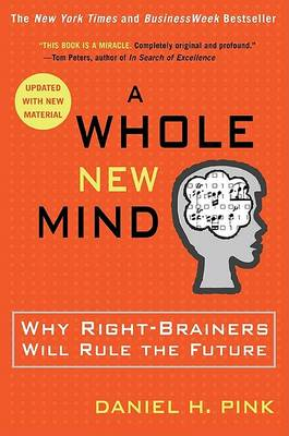 A Whole New Mind: Why Right-brainers Will Rule the Future by Daniel H. Pink
