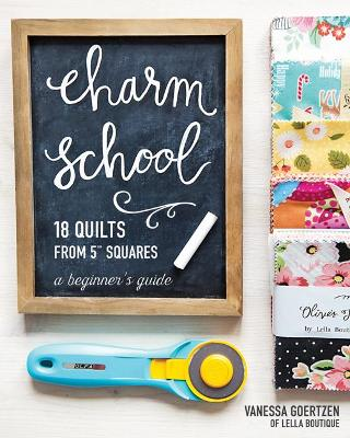 """Charm School - 18 Quilts from 5"""" Squares by Vanessa Goertzen"""
