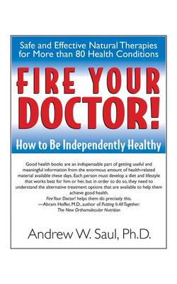 Fire Your Doctor! by Andrew W. Saul