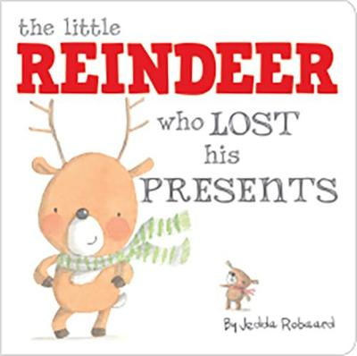 The Little Reindeer Who Lost His Presents by Jedda Robaard
