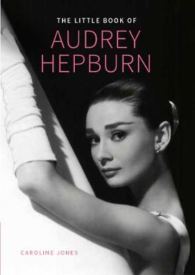 Audrey Hepburn, Little Book of by Caroline Jones