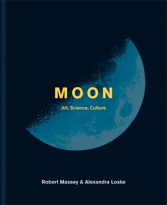 Moon: Art, Science, Culture by Alexandra Loske