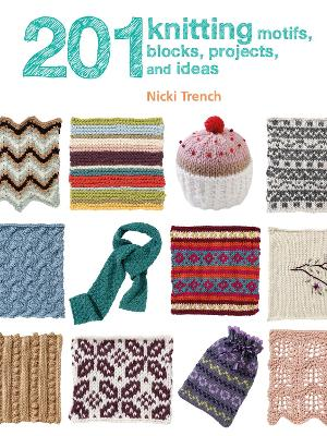 201 Knitting Motifs, Blocks, Projects & Ideas by Nicki Trench