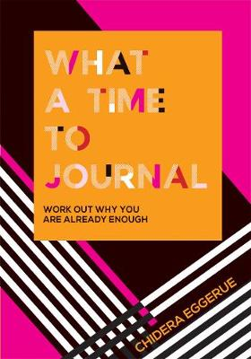 What a Time to Journal: Work Out Why You Are Already Enough by Chidera Eggerue
