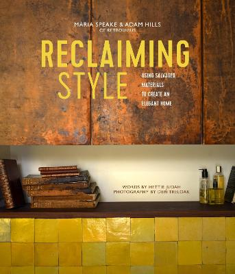Reclaiming Style: Using Salvaged Materials to Create an Elegant Home by Maria Speake