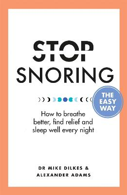 Stop Snoring The Easy Way: How to breathe better, find relief and sleep well every night book