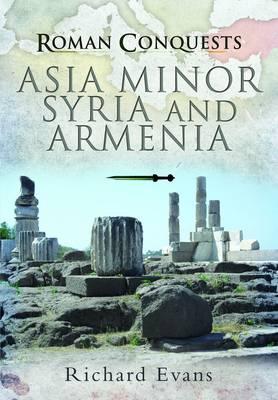 Roman Conquests: Asia Minor, Syria and Armenia book