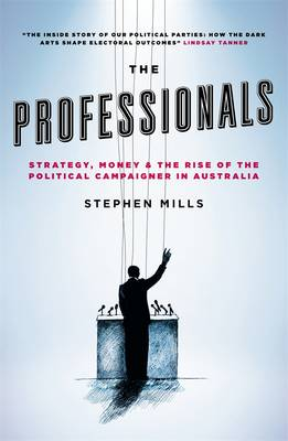 Professionals: Strategy, Money And The Rise Of The PoliticalCampaigner In Australia book