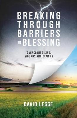 Breaking Through Barriers to Blessing by David Legge