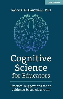 Cognitive Science for Educators: Practical suggestions for an evidence-based classroom book