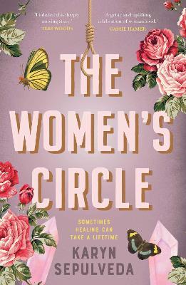 The Women's Circle: Sometimes Healing Can Take a Lifetime by Karyn Sepulveda