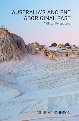 Australia's Ancient Aboriginal Past by Murray Johnson