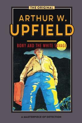 Bony and the White Savage by Arthur W. Upfield