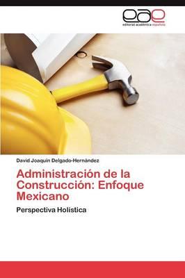 Administracion de la Construccion: Enfoque Mexicano by Delgado-Hernandez David Joaquin