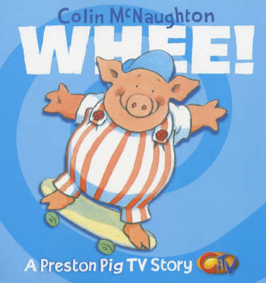 Whee! (A Preston Pig TV Story, Book 2) by Colin McNaughton