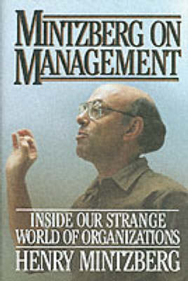 Mintzberg on Management: Inside Our Strange World of Organizations by Henry Mintzberg