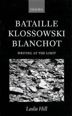 Bataille, Klossowski, Blanchot by Leslie Hill