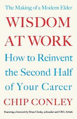 Wisdom at Work: The Making of a Modern Elder book