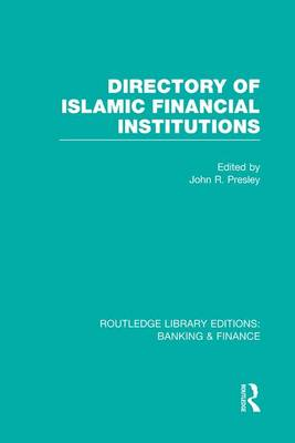 Directory of Islamic Financial Institutions (RLE: Banking & Finance) by John R Presley