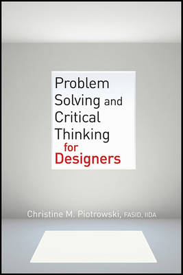 Problem Solving and Critical Thinking for Designers by Christine M. Piotrowski