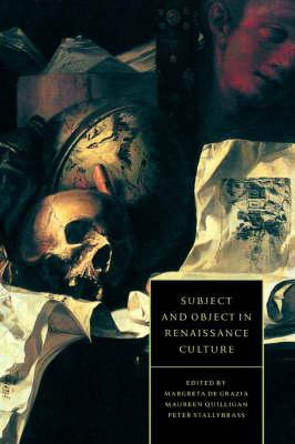 Subject and Object in Renaissance Culture by Margreta de Grazia