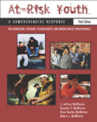 At-risk Youth: A Comprehensive Response for Counselors, Teachers, Psychologists and Human Services Professionals by Ellen McWhirter