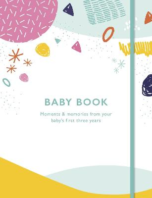 Baby Book: Moments and memories from your baby's first three years by Quarto Publishing