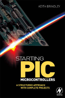 Starting PIC Microcontrollers: A Structured Approach with Complete Projects by Keith Brindley