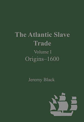 The Atlantic Slave Trade Origins - 1600 v. 1 by Professor Jeremy Black