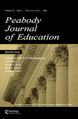 A Nation at Risk: A 20-year Reappraisal. A Special Issue of the peabody Journal of Education by Kenneth K. Wong