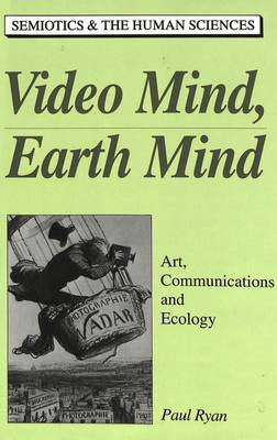 Video Mind, Earth Mind: Art, Communications, and Ecology by Paul Ryan