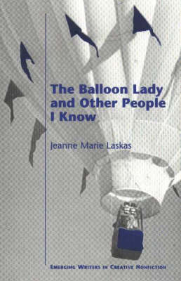 Balloon Lady & Other People I Know by Jeanne Marie Laskas