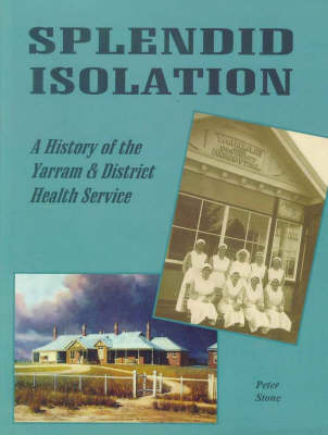 A History of the Yarram and District Health Service by Peter Stone