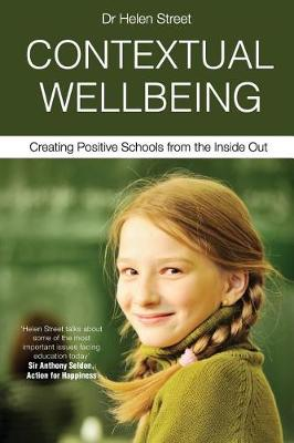 Contextual Wellbeing: Creating Positive Schools from the Inside Out by Helen Street