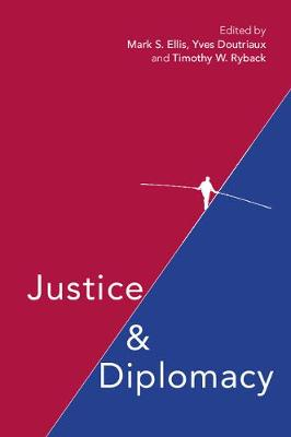 Justice and Diplomacy by Mark S. Ellis