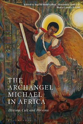 The Archangel Michael in Africa: History, Cult and Persona by Ingvild Saelid Gilhus