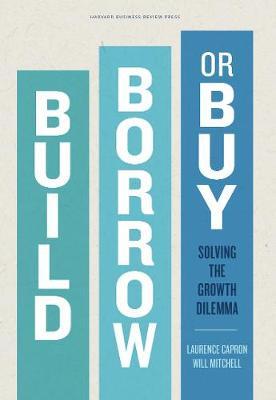 Build, Borrow, or Buy by Capron