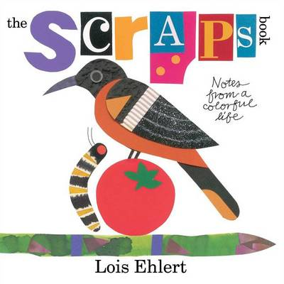 Scraps Book: Notes from a Colorful Life by Lois Ehlert