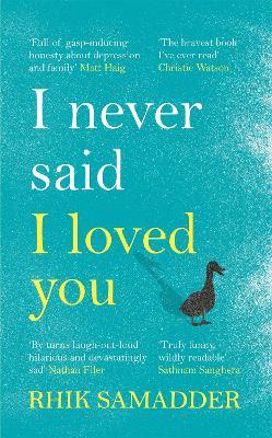 I Never Said I Loved You: THE SUNDAY TIMES BESTSELLER by Rhik Samadder