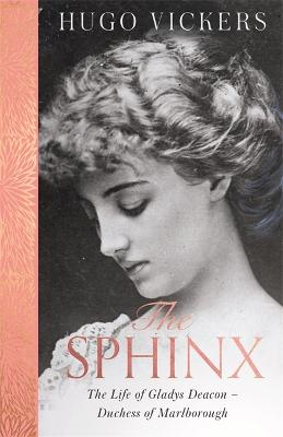 The Sphinx: The Life of Gladys Deacon - Duchess of Marlborough by Hugo Vickers